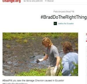 Ecuador lanza una iniciativa lanzada a través del portal de internet Change.org en la que se recolectan firmas y se pide al actor estadounidense Brad Pitt que no siga adelante con el proyecto de llevar al cine un libro que trata sobre la contaminación petrolera en la Amazonia.