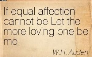 if-equal-affection-cannot-be-let-the-more-loving-one-be-me-wh-auden